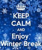 keep calm and enjoy winter break